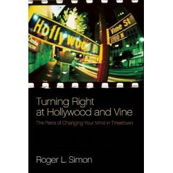 Turning Right at Hollywood and Vine, The Perils of Coming Out Conservative in Tinseltown by Roger L Simon, 9781594034817.