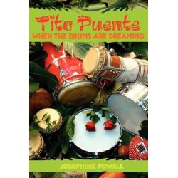 Tito Puente, When the Drums Are Dreaming by Josephine Powell, 9781425981570.