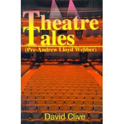 Theatre Tales, Pre-Andrew Loyd Webber by David John Clive, 9780595173891.