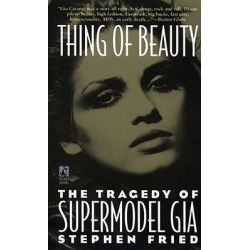 Thing of Beauty, The Tragedy of Supermodel Gia by Stephen Fried, 9780671701055.