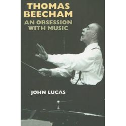 Thomas Beecham, An Obsession with Music by John Lucas, 9781843836261.