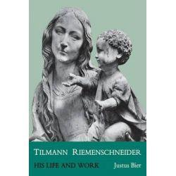 Tilmann Riemenschneider, His Life and Work by Justus Bier, 9780813151267.