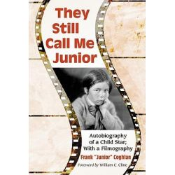 They Still Call Me Junior, Autobiography of a Child Star; with a Filmography by Frank Coghlan, 9780786463817.