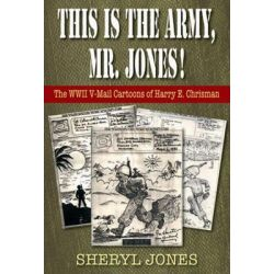 This is the Army, Mr. Jones!, The WWII V-Mail Cartoons of Harry E. Chrisman by Sheryl Jones, 9781555717483.