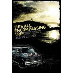 This All Encompassing Trip (Chasing Pearl Jam Around the World) by Jason Leung, 9780578068855.