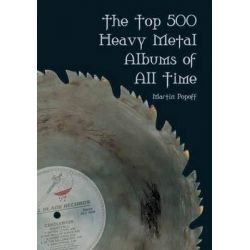 The Top 500 Heavy Metal Albums of All Time by Martin Popoff, 9781550226003.