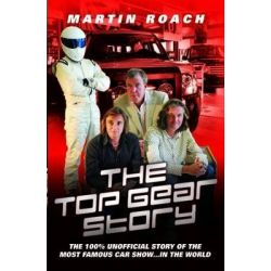 The Top Gear Story, The 100% Unofficial Story of the Most Famous Car Show...In the World by Martin Roach, 9781857826623.