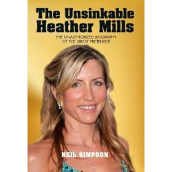 The Unsinkable Heather Mills, The Unauthorized Biography of the Great Pretender by Neil Simpson, 9781597775571.