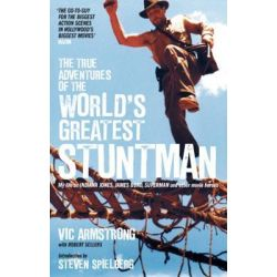 The True Adventures of the World's Greatest Stuntman by Vic Armstrong, 9780857689146.