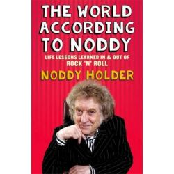 The World According to Noddy, Life Lessons Learned in and Out of Rock & Roll by Noddy Holder, 9781472119674.