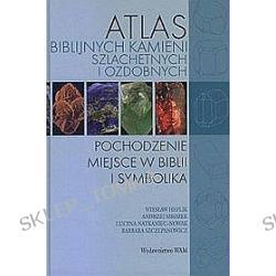 Atlas biblijnych kamieni szlachetnych i ozdobnych. Pochodzenie, miejsce w Biblii i symbolika