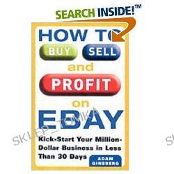 How to Buy, Sell, and Profit on eBay: Kick-Start Your Home-Based Business in Just Thirty Days (Paperback)