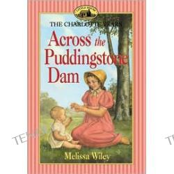 Across the Puddingstone Dam (Little House Series: The Charlotte Years)