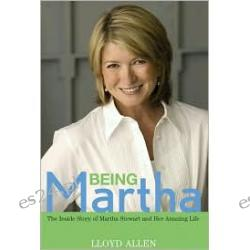 Being Martha: The Inside Story of Martha Stewart