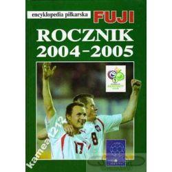 ROCZNIK 2004/2005 ENCYKLOPEDIA PIŁKARSKA FUJI