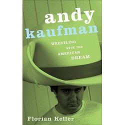 Booktopia - Andy Kaufman, Wrestling with the American Dream by Florian Keller, 9780816646036. Buy this book online.