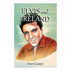 Booktopia - Elvis and Ireland by Ivor Casey, 9780957375208. Buy this book online.