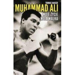 Muhammad Ali. Moje życie. Moja walka - Thomas Hauser