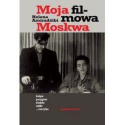 Moja filmowa Moskwa. Białym pociągiem dookoła wódki i nie tylko - Helena Amiradżibi