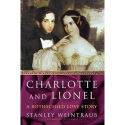 Charlotte and Lionel, A Rothschild Love Story by Stanley Weintraub, 9781416573326.