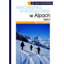 Narciarstwo wysokogórskie w Alpach, t. 1 - Bill O′Connor