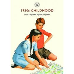 1950s Childhood, Growing Up in Post-war Britain by Janet Shepherd, 9780747812357.
