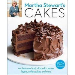 Martha Stewart's Cakes, Our First-Ever Book of Layer Cakes, Bundts, Loaves, Cheesecakes, Icebox Cakes, and More by Editors of Martha Stewart Living, 9780307954343.