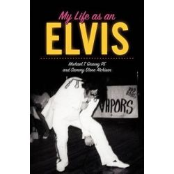 My Life as an Elvis, The Story of Sammy Stone Atchison's Life as an Elvis Tribute Artist by MR Michael T Gracey Pe, 9781467906081.