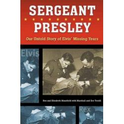 Sergeant Presley, Our Untold Story of Elvis' Missing Years by Rex Mansfield, 9781550225556.