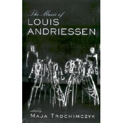 The Music of Louis Andriessen by Maja Trochimczyk, 9780815337898.