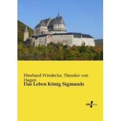 Bücher: Das Leben König Sigmunds  von Theodor Hagen, Eberhard Windecke