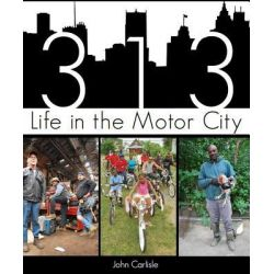 313, Life in the Motor City by John Carlisle, 9781609494902.