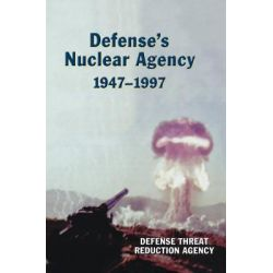 Defense's Nuclear Agency 1947-1997 (DTRA History Series) by Defense Threat Reduction Agency, 9781780394527.