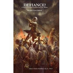 Defiance! a Saga of David Crockett and the Alamo, Revised Third Edition by Psy D. Ph. D. James Charles Bouffard, 9781257107391.