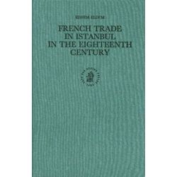 French Trade in Istanbul in the Eighteenth Century by Edhem Eldhem, 9789004113534.
