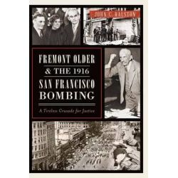 Fremont Older and the 1916 San Francisco Bombing, A Tireless Crusade for Justice by John C Ralston, 9781626192676.