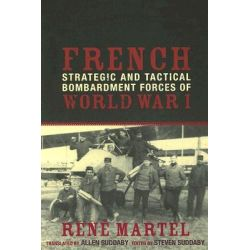 French Strategic and Tactical Bombardment Forces of World War I by Rene Martel, 9780810856622.
