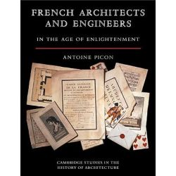 French Architects and Engineers in the Age of Enlightenment by Antoine Picon, 9780521123693.