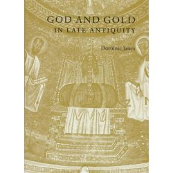 God and Gold in Late Antiquity by Dominic Janes, 9780521594035.