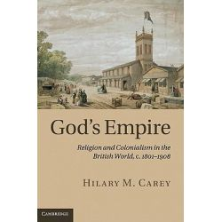 God's Empire, Religion and Colonialism in the British World, C.1801-1908 by Hilary M. Carey, 9780521194105.