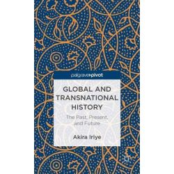 Global and Transnational History, The Past, Present and Future by Akira Iriye, 9781137299826.