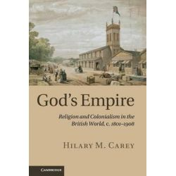 God's Empire, Religion and Colonialism in the British World, c.1801-1908 by Hilary M. Carey, 9781107613027.