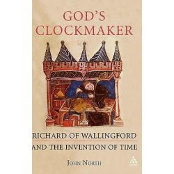 God's Clockmaker, Richard of Wallingford and the Invention of Time by John North, 9781852854515.
