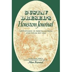 Gustav Dresel's Houston Journal, Adventures in North America and Texas, 1837-1841 by Gustav Dresel, 9780292725546.