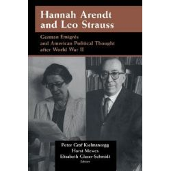Hannah Arendt and Leo Strauss, German Emigres and American Political Thought After World War II by Peter Graf Kielmansegg, 9780521599368.