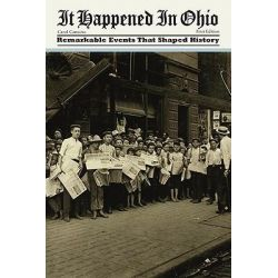 It Happened in Ohio, Remarkable Events That Shaped History by Carol Cartaino, 9780762743070.