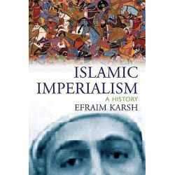 Islamic Imperialism, A History by Efraim Karsh, 9780300106039.