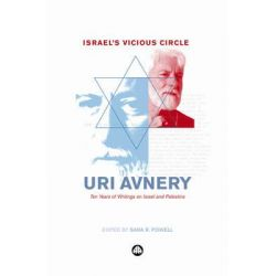 Israel's Vicious Circle, Ten Years of Writings on Israel and Palestine by Uri Avnery, 9780745328232.
