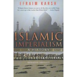 Islamic Imperialism, A History by Efraim Karsh, 9780300198171.