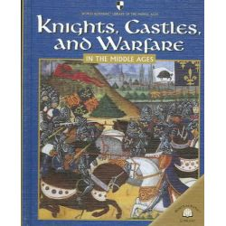 Knights, Castles, and Warfare in the Middle Ages by Fiona MacDonald, 9780836858952.